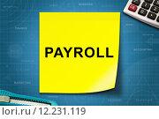 Купить «Payroll word on yellow note», фото № 12231119, снято 24 августа 2019 г. (c) PantherMedia / Фотобанк Лори