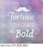 Купить «Composite image of fortune favours the bold words», иллюстрация № 21836463 (c) Wavebreak Media / Фотобанк Лори