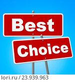 Купить «Best Choice Signs Showing Foremost Ideal And Unbeatable», фото № 23939963, снято 6 ноября 2014 г. (c) easy Fotostock / Фотобанк Лори