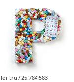 Купить «Letter P. Set of alphabet of medicine pills, capsules, tablets and blisters isolated on white.», фото № 25784583, снято 19 июня 2019 г. (c) Maksym Yemelyanov / Фотобанк Лори