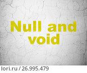 Купить «Law concept: Null And Void on wall background», фото № 26995479, снято 20 января 2017 г. (c) easy Fotostock / Фотобанк Лори