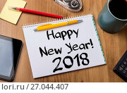 Купить «Happy New Year 2018 - Note Pad With Text On Wooden Table», фото № 27044407, снято 4 февраля 2016 г. (c) easy Fotostock / Фотобанк Лори