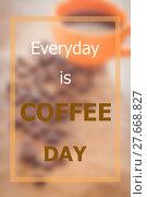Купить «Everyday is coffee day inspirational quote», фото № 27668827, снято 23 января 2019 г. (c) PantherMedia / Фотобанк Лори