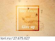 Купить «Stay focus and never give up message on blur retro brick wall», фото № 27675027, снято 23 марта 2019 г. (c) PantherMedia / Фотобанк Лори