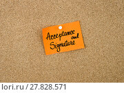 Купить «Acceptance and Signature written on orange paper note», фото № 27828571, снято 21 августа 2018 г. (c) PantherMedia / Фотобанк Лори