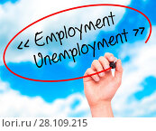Купить «Man Hand writing Employment - Unemployment with black marker on visual screen.», фото № 28109215, снято 18 июня 2019 г. (c) easy Fotostock / Фотобанк Лори