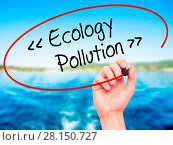 Купить «Man Hand writing Ecology - Pollution with black marker on visual screen», фото № 28150727, снято 21 июля 2018 г. (c) easy Fotostock / Фотобанк Лори