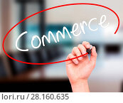 Купить «Man Hand writing Commerce with black marker on visual screen.», фото № 28160635, снято 21 июля 2018 г. (c) easy Fotostock / Фотобанк Лори