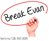 Купить «Man Hand writing Break Evan with black marker on visual screen.», фото № 28161035, снято 21 июля 2018 г. (c) easy Fotostock / Фотобанк Лори