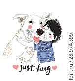 Купить «Cute Little Boy Hugging His Friend Big Dog. True friendship concert. Carrying of pets concept. Can be used for t-shirt print, kids wear fashion design, baby shower invitation card. Just Hug lettering», иллюстрация № 28974599 (c) Olga Petrakova / Фотобанк Лори