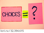 Купить «Handwriting text Choices. Concept meaning Preference Discretion Inclination Distinguish Options Selection Ideas messages pink papers communicate intention equal sign question mark», фото № 32394615, снято 25 мая 2020 г. (c) easy Fotostock / Фотобанк Лори