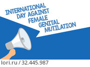 Купить «Handwriting text International Day Against Female Genital Mutilation. Concept meaning awareness day February Megaphone loudspeaker speech bubbles important message speaking out loud», фото № 32445987, снято 31 мая 2020 г. (c) easy Fotostock / Фотобанк Лори