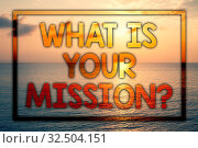 Купить «Writing note showing What Is Your Mission Question. Business photo showcasing Positive goal focusing on achieving success Sunset blue beach cloudy sky ideas message thoughts feelings», фото № 32504151, снято 23 января 2020 г. (c) easy Fotostock / Фотобанк Лори