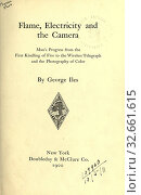 Купить «Flame, electricity and the Camera, man's progress from the first kindling of fire to the wireless telegraph, and the photography of color : Iles, George, 1852-», фото № 32661615, снято 6 июля 2020 г. (c) age Fotostock / Фотобанк Лори