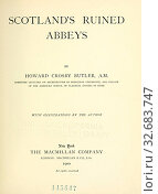 Scotland's ruined abbeys : Butler, Howard Crosby, 1872-1922. Редакционное фото, фотограф ARTOKOLORO QUINT LOX LIMITED / age Fotostock / Фотобанк Лори