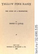 Купить «Yellow Pine Basin, the story of a prospector : Catlin, Henry G.», фото № 32690535, снято 12 июля 2020 г. (c) age Fotostock / Фотобанк Лори