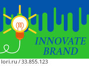 Купить «Handwriting text Innovate Brand. Conceptual photo significant to innovate products, services and more Big idea light bulb. Successful turning idea invention innovation. Startup», фото № 33855123, снято 27 мая 2020 г. (c) easy Fotostock / Фотобанк Лори