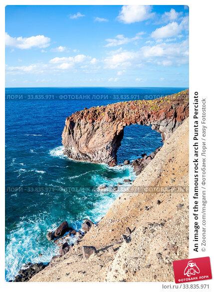 Купить «An image of the famous rock arch Punta Perciato», фото № 33835971, снято 4 июня 2020 г. (c) easy Fotostock / Фотобанк Лори