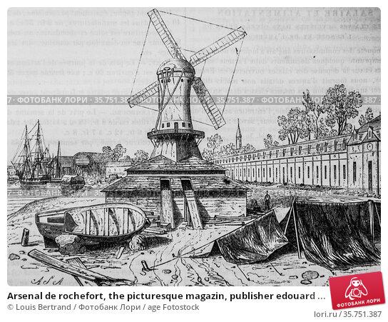 Arsenal de rochefort, the picturesque magazin, publisher edouard ... (2009 год). Редакционное фото, фотограф Louis Bertrand / age Fotostock / Фотобанк Лори