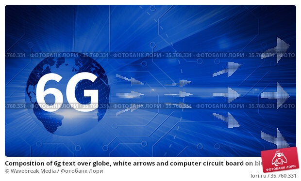 Composition of 6g text over globe, white arrows and computer circuit board on blue background. Стоковое фото, агентство Wavebreak Media / Фотобанк Лори