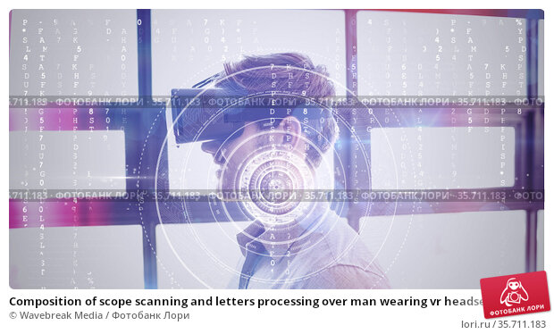 Composition of scope scanning and letters processing over man wearing vr headset. Стоковое фото, агентство Wavebreak Media / Фотобанк Лори