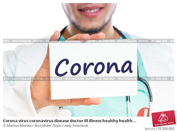Corona virus coronavirus disease doctor ill illness healthy health... Стоковое фото, фотограф Markus Mainka / easy Fotostock / Фотобанк Лори