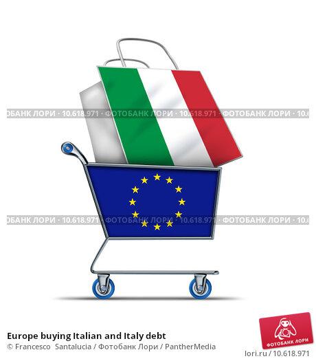 Europe buying Italian and Italy debt. Стоковое фото, фотограф Francesco  Santalucia / PantherMedia / Фотобанк Лори