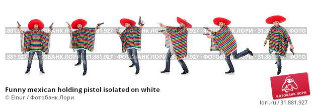Купить «Funny mexican holding pistol isolated on white», фото № 31881927, снято 10 февраля 2015 г. (c) Elnur / Фотобанк Лори