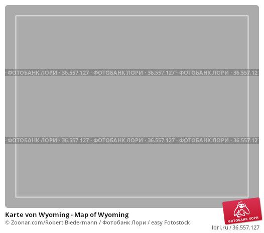Karte von Wyoming - Map of Wyoming. Стоковое фото, фотограф Zoonar.com/Robert Biedermann / easy Fotostock / Фотобанк Лори