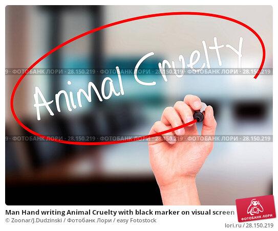 Купить «Man Hand writing Animal Cruelty with black marker on visual screen», фото № 28150219, снято 18 июня 2018 г. (c) easy Fotostock / Фотобанк Лори