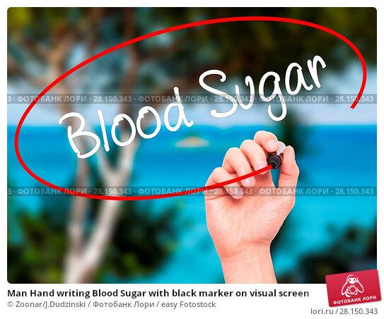 Купить «Man Hand writing Blood Sugar with black marker on visual screen», фото № 28150343, снято 18 июня 2018 г. (c) easy Fotostock / Фотобанк Лори