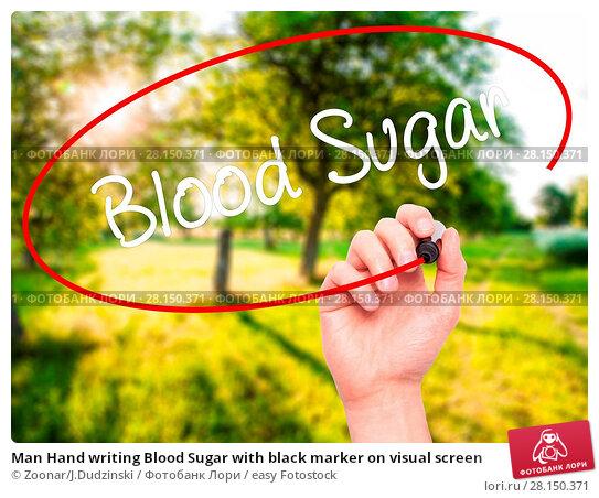Купить «Man Hand writing Blood Sugar with black marker on visual screen», фото № 28150371, снято 18 июня 2018 г. (c) easy Fotostock / Фотобанк Лори