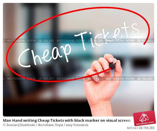 Купить «Man Hand writing Cheap Tickets with black marker on visual screen», фото № 28150283, снято 19 июня 2018 г. (c) easy Fotostock / Фотобанк Лори