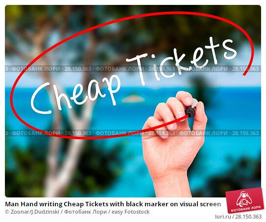 Купить «Man Hand writing Cheap Tickets with black marker on visual screen», фото № 28150363, снято 20 июня 2018 г. (c) easy Fotostock / Фотобанк Лори