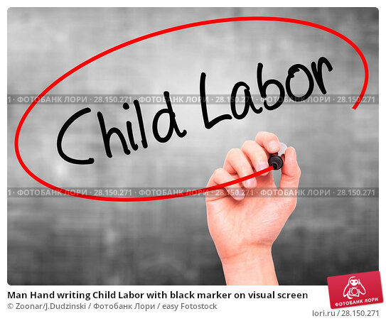 Купить «Man Hand writing Child Labor with black marker on visual screen», фото № 28150271, снято 21 июня 2018 г. (c) easy Fotostock / Фотобанк Лори