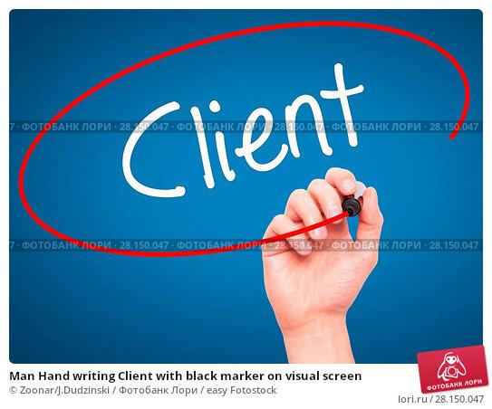 Купить «Man Hand writing Client with black marker on visual screen», фото № 28150047, снято 19 июня 2018 г. (c) easy Fotostock / Фотобанк Лори