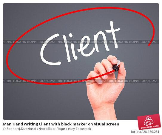 Купить «Man Hand writing Client with black marker on visual screen», фото № 28150251, снято 19 июня 2018 г. (c) easy Fotostock / Фотобанк Лори