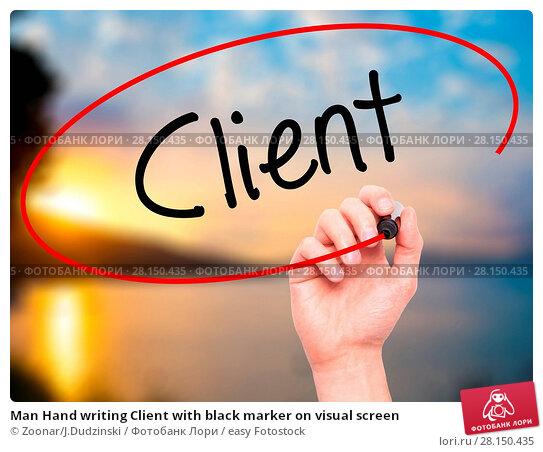 Купить «Man Hand writing Client with black marker on visual screen», фото № 28150435, снято 19 июня 2018 г. (c) easy Fotostock / Фотобанк Лори