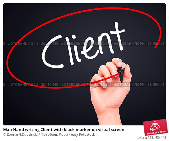 Купить «Man Hand writing Client with black marker on visual screen», фото № 28150443, снято 19 июня 2018 г. (c) easy Fotostock / Фотобанк Лори