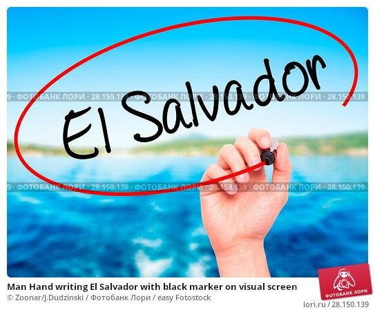 Купить «Man Hand writing El Salvador with black marker on visual screen», фото № 28150139, снято 18 июня 2018 г. (c) easy Fotostock / Фотобанк Лори