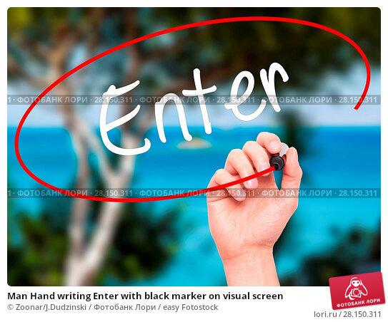 Купить «Man Hand writing Enter with black marker on visual screen», фото № 28150311, снято 21 июня 2018 г. (c) easy Fotostock / Фотобанк Лори