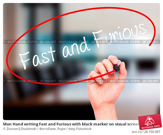 Купить «Man Hand writing Fast and Furious with black marker on visual screen», фото № 28150007, снято 19 июня 2018 г. (c) easy Fotostock / Фотобанк Лори
