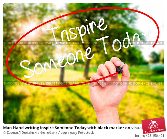 Купить «Man Hand writing Inspire Someone Today with black marker on visual screen», фото № 28150491, снято 21 июня 2018 г. (c) easy Fotostock / Фотобанк Лори