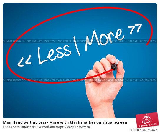 Купить «Man Hand writing Less - More with black marker on visual screen», фото № 28150075, снято 19 июня 2018 г. (c) easy Fotostock / Фотобанк Лори