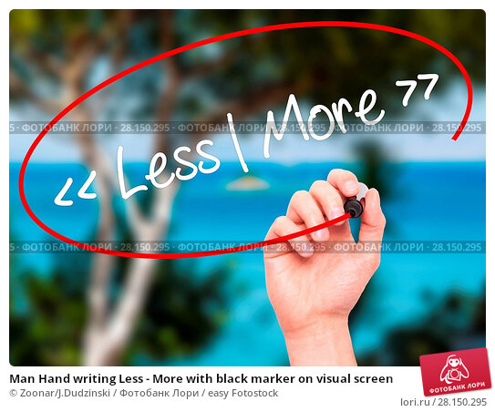 Купить «Man Hand writing Less - More with black marker on visual screen», фото № 28150295, снято 19 июня 2018 г. (c) easy Fotostock / Фотобанк Лори