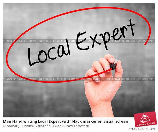 Купить «Man Hand writing Local Expert with black marker on visual screen», фото № 28150391, снято 20 июня 2018 г. (c) easy Fotostock / Фотобанк Лори