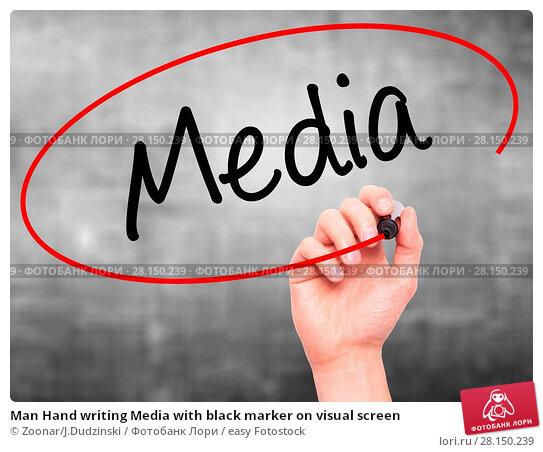 Купить «Man Hand writing Media with black marker on visual screen», фото № 28150239, снято 19 июня 2018 г. (c) easy Fotostock / Фотобанк Лори