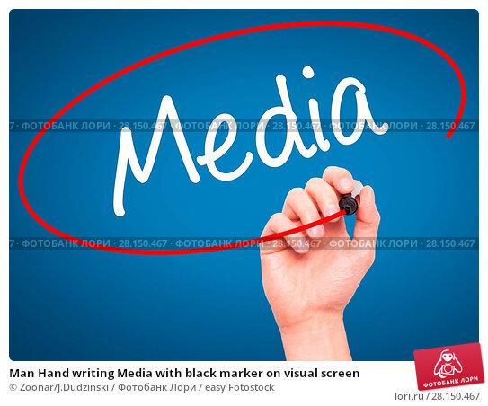 Купить «Man Hand writing Media with black marker on visual screen», фото № 28150467, снято 19 июня 2018 г. (c) easy Fotostock / Фотобанк Лори