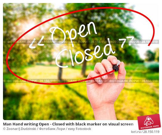 Купить «Man Hand writing Open - Closed with black marker on visual screen», фото № 28150119, снято 20 июня 2018 г. (c) easy Fotostock / Фотобанк Лори