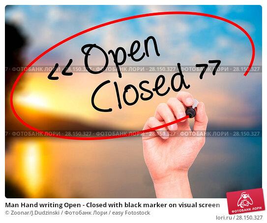 Купить «Man Hand writing Open - Closed with black marker on visual screen», фото № 28150327, снято 20 июня 2018 г. (c) easy Fotostock / Фотобанк Лори